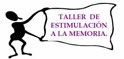 TALLER DE ESTIMULACIÓN A LA MEMORIA